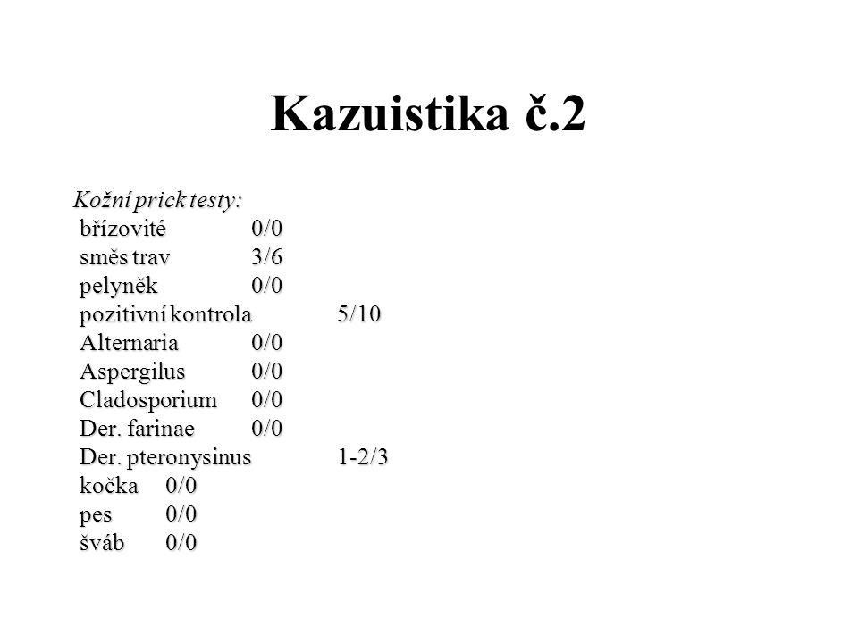 Kazuistika č.2 Kožní prick testy: břízovité 0/0 břízovité 0/0 směs trav 3/6 směs trav 3/6 pelyněk 0/0 pelyněk 0/0 pozitivní kontrola 5/10 pozitivní ko