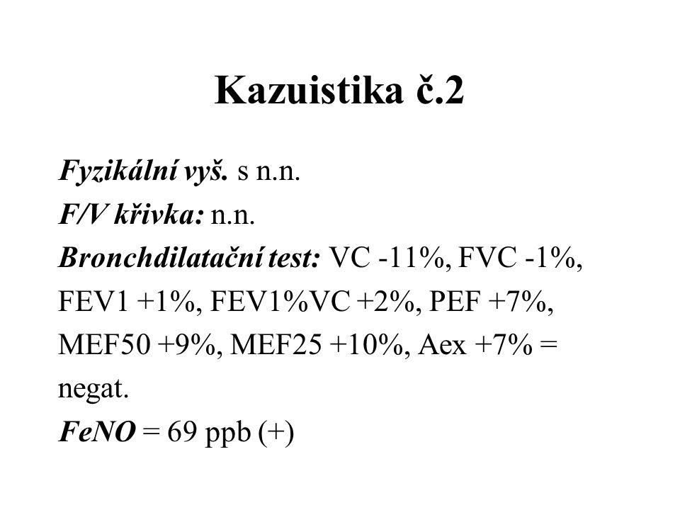 Kazuistika č.2 Fyzikální vyš. s n.n. F/V křivka: n.n. Bronchdilatační test: VC -11%, FVC -1%, FEV1 +1%, FEV1%VC +2%, PEF +7%, MEF50 +9%, MEF25 +10%, A