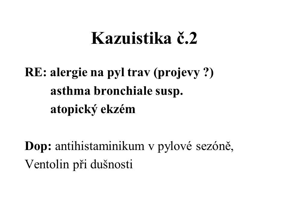 Kazuistika č.2 RE: alergie na pyl trav (projevy ?) asthma bronchiale susp. atopický ekzém Dop: antihistaminikum v pylové sezóně, Ventolin při dušnosti