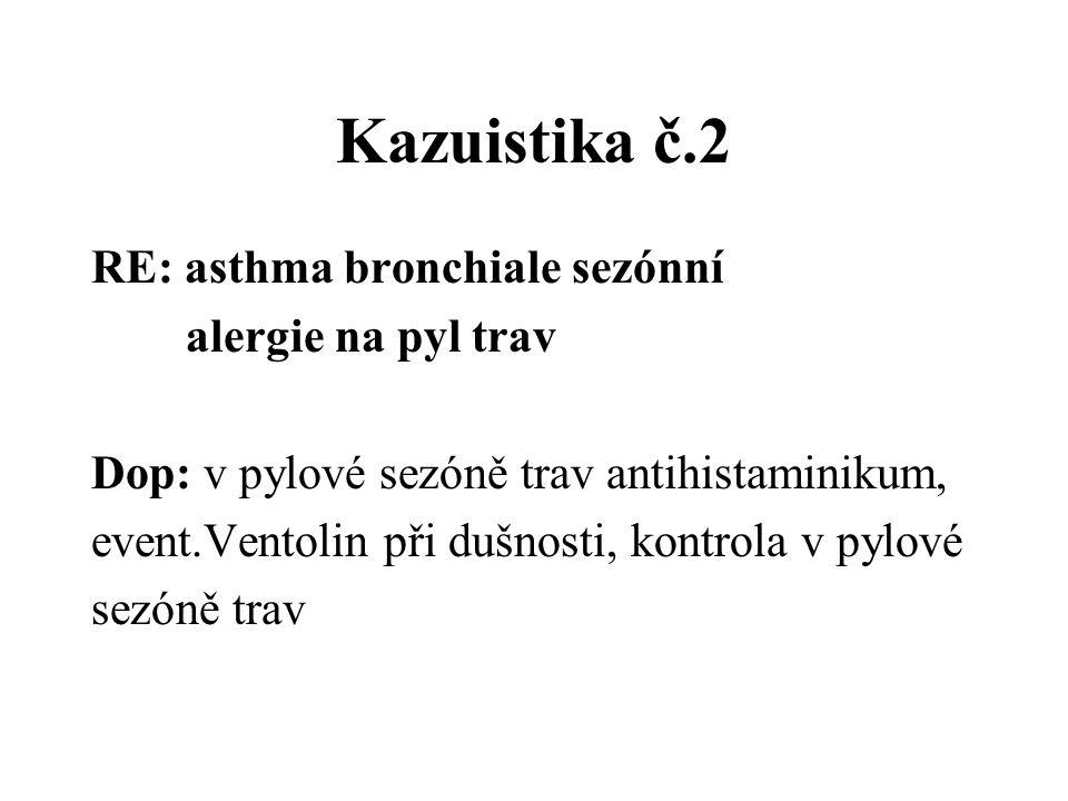 Kazuistika č.2 RE: asthma bronchiale sezónní alergie na pyl trav Dop: v pylové sezóně trav antihistaminikum, event.Ventolin při dušnosti, kontrola v p