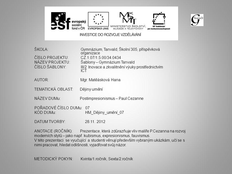 ŠKOLA:Gymnázium, Tanvald, Školní 305, příspěvková organizace ČÍSLO PROJEKTU:CZ.1.07/1.5.00/34.0434 NÁZEV PROJEKTU:Šablony – Gymnázium Tanvald ČÍSLO ŠABLONY:III/2 Inovace a zkvalitnění výuky prostřednictvím ICT AUTOR: Mgr.