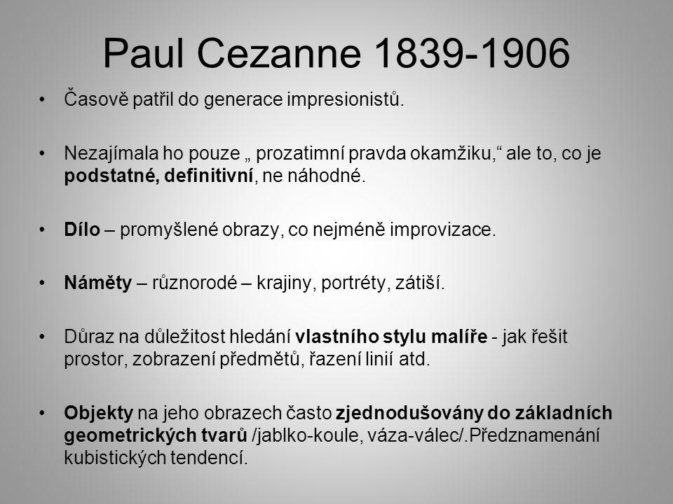 Paul Cezanne 1839-1906 Časově patřil do generace impresionistů.
