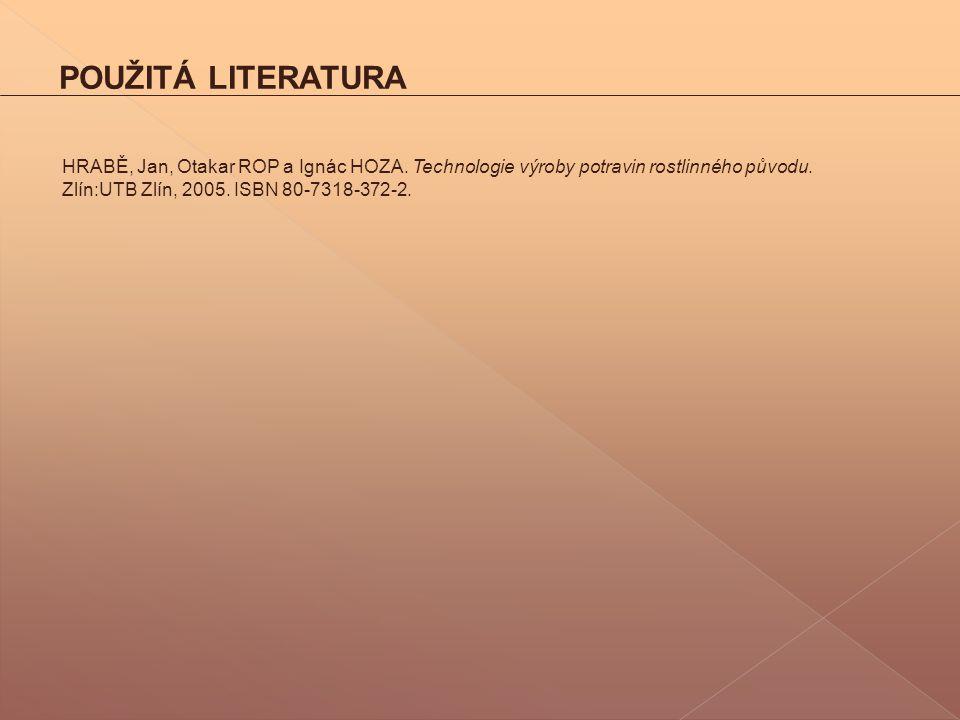 POUŽITÁ LITERATURA HRABĚ, Jan, Otakar ROP a Ignác HOZA. Technologie výroby potravin rostlinného původu. Zlín:UTB Zlín, 2005. ISBN 80-7318-372-2.