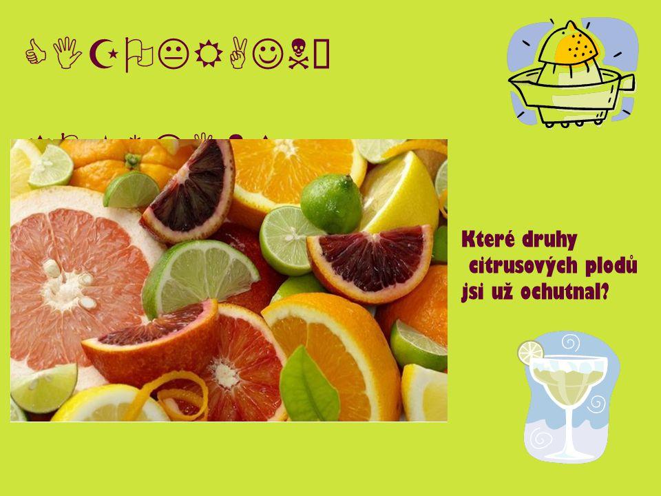 CIZOKRAJNÉ ROSTLINY Které druhy citrusových plodů jsi už ochutnal?