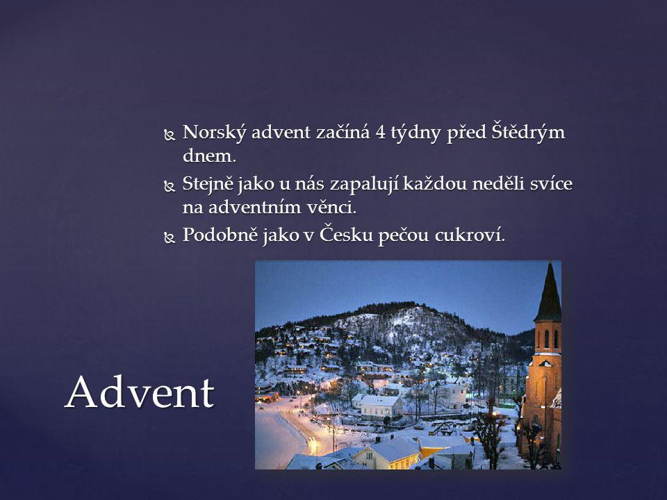  Norský advent začíná 4 týdny před Štědrým dnem.  Stejně jako u nás zapalují každou neděli svíce na adventním věnci.  Podobně jako v Česku pečou cu