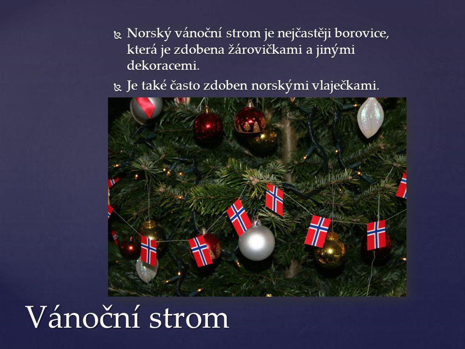  Norský vánoční strom je nejčastěji borovice, která je zdobena žárovičkami a jinými dekoracemi.  Je také často zdoben norskými vlaječkami. Vánoční s