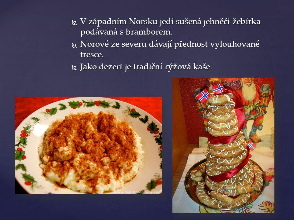  V západním Norsku jedí sušená jehněčí žebírka podávaná s bramborem.  Norové ze severu dávají přednost vylouhované tresce.  Jako dezert je tradiční
