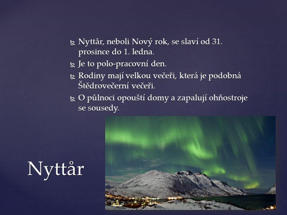  Nyttår, neboli Nový rok, se slaví od 31. prosince do 1. ledna.  Je to polo-pracovní den.  Rodiny mají velkou večeři, která je podobná Štědrovečern