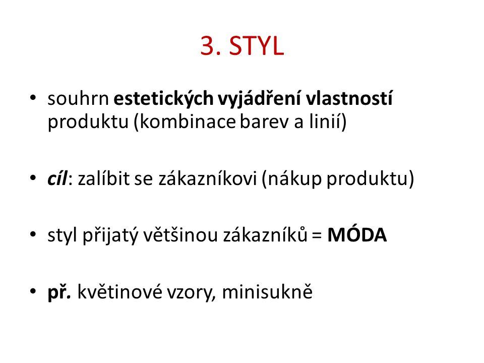 3. STYL souhrn estetických vyjádření vlastností produktu (kombinace barev a linií) cíl: zalíbit se zákazníkovi (nákup produktu) styl přijatý většinou