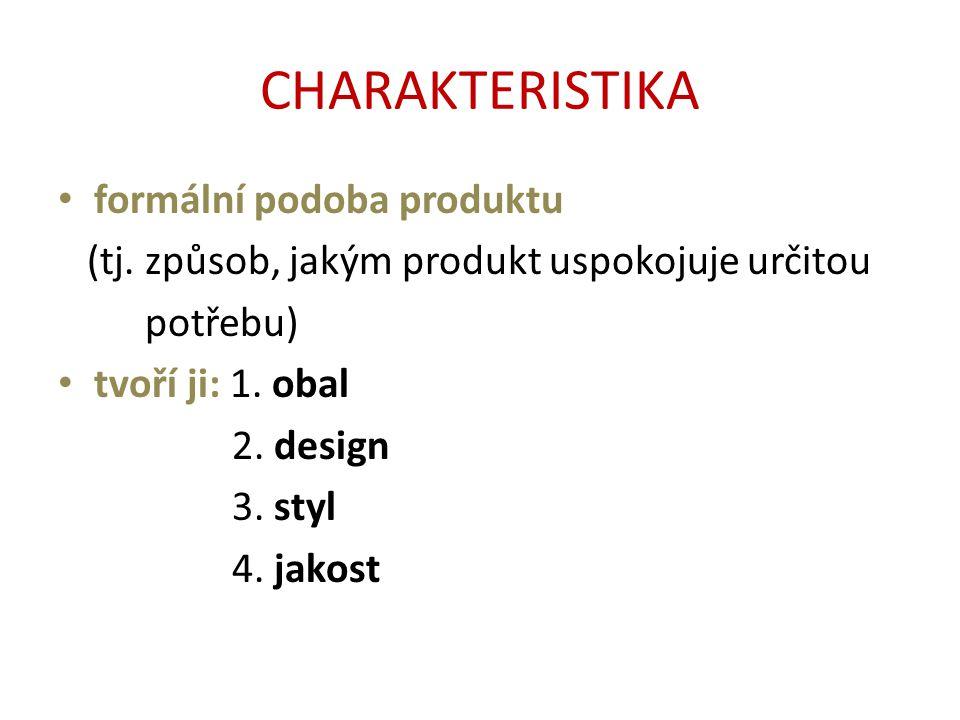 CHARAKTERISTIKA formální podoba produktu (tj.