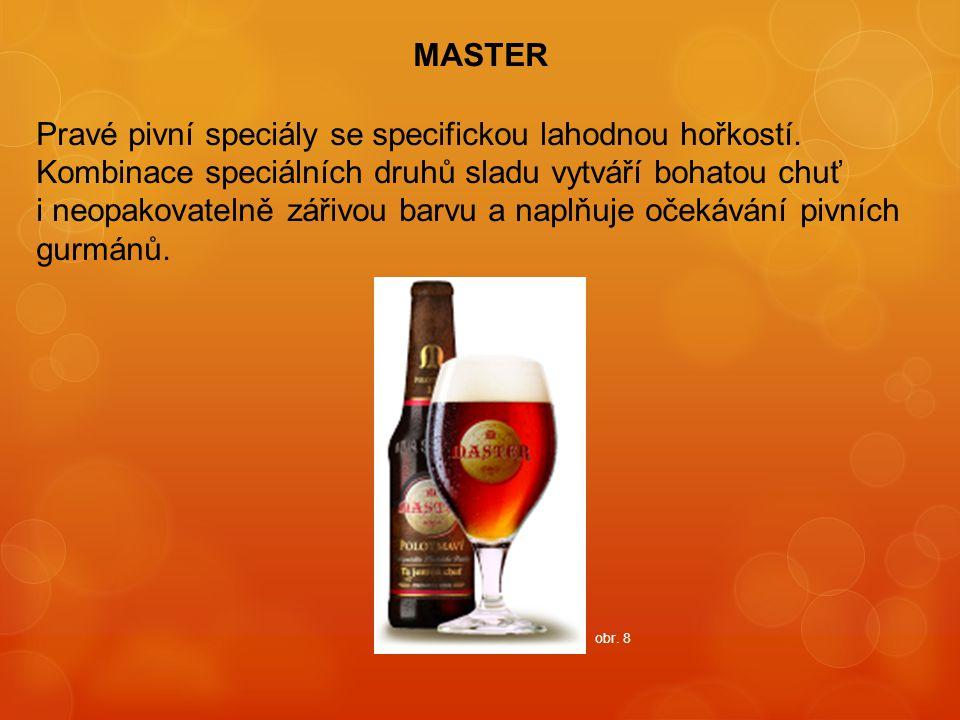 MASTER Pravé pivní speciály se specifickou lahodnou hořkostí. Kombinace speciálních druhů sladu vytváří bohatou chuť i neopakovatelně zářivou barvu a