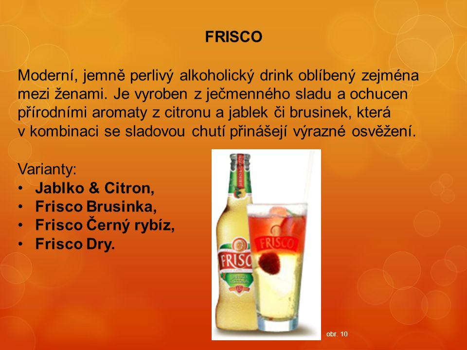 FRISCO Moderní, jemně perlivý alkoholický drink oblíbený zejména mezi ženami. Je vyroben z ječmenného sladu a ochucen přírodními aromaty z citronu a j