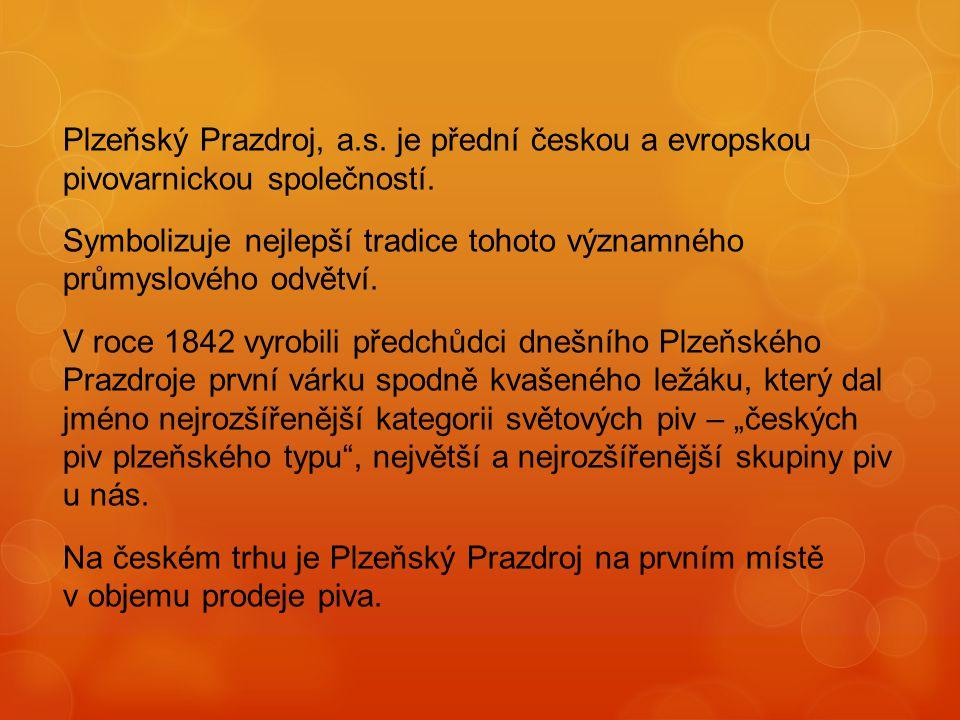 Plzeňský Prazdroj, a.s. je přední českou a evropskou pivovarnickou společností. Symbolizuje nejlepší tradice tohoto významného průmyslového odvětví. V