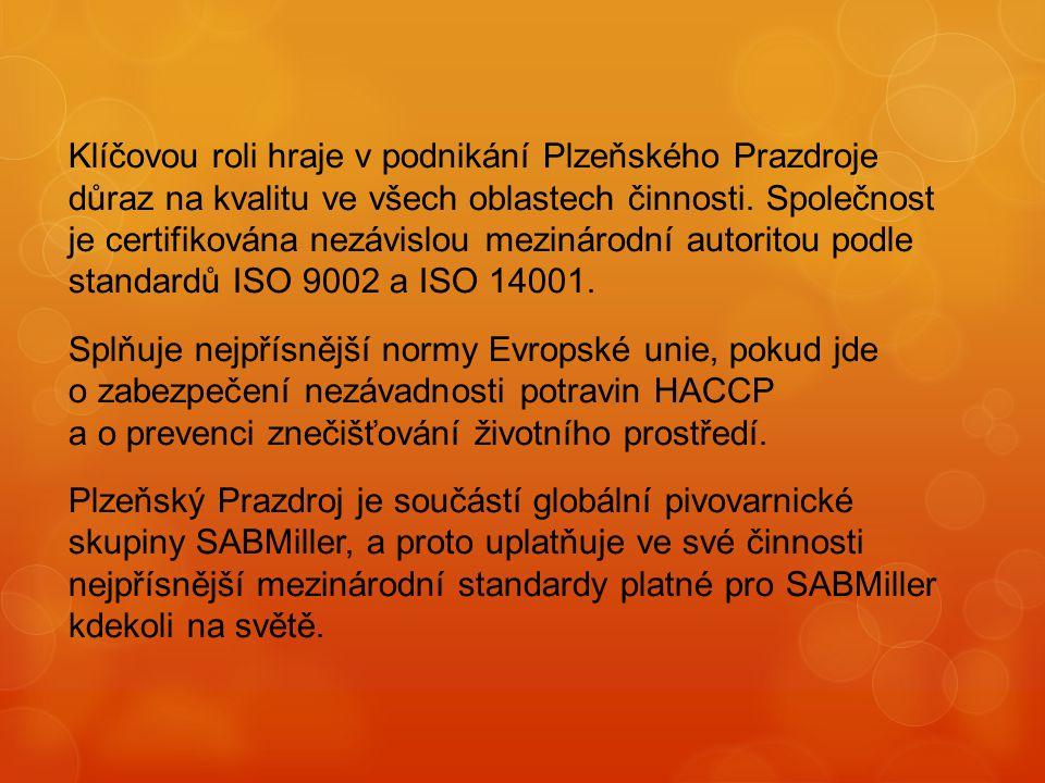 Klíčovou roli hraje v podnikání Plzeňského Prazdroje důraz na kvalitu ve všech oblastech činnosti. Společnost je certifikována nezávislou mezinárodní