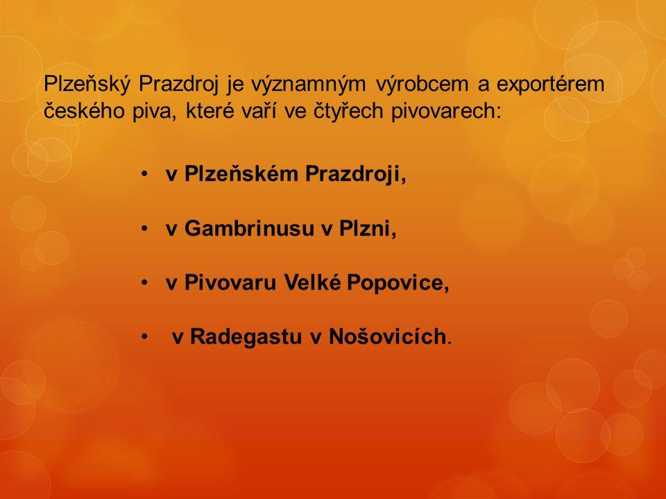 Plzeňský Prazdroj je významným výrobcem a exportérem českého piva, které vaří ve čtyřech pivovarech: v Plzeňském Prazdroji, v Gambrinusu v Plzni, v Pi