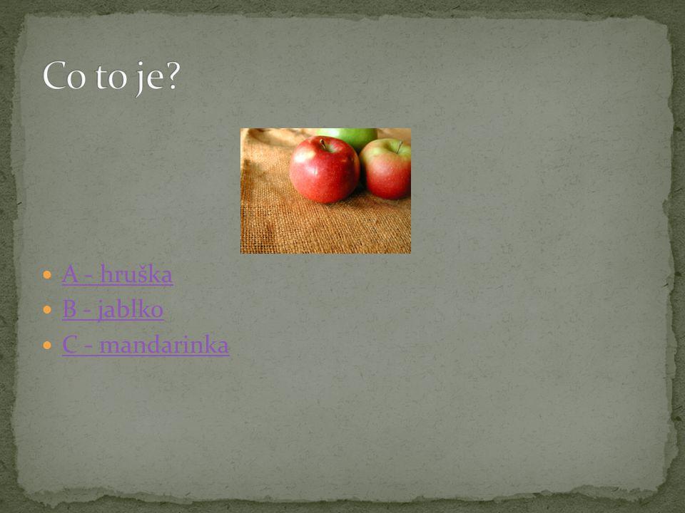 A - hruška B - jablko C - mandarinka
