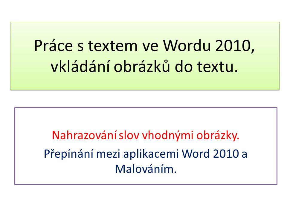 Práce s textem ve Wordu 2010, vkládání obrázků do textu. Nahrazování slov vhodnými obrázky. Přepínání mezi aplikacemi Word 2010 a Malováním.