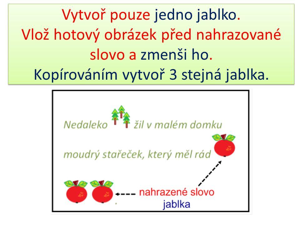 Vytvoř pouze jedno jablko. Vlož hotový obrázek před nahrazované slovo a zmenši ho. Kopírováním vytvoř 3 stejná jablka.