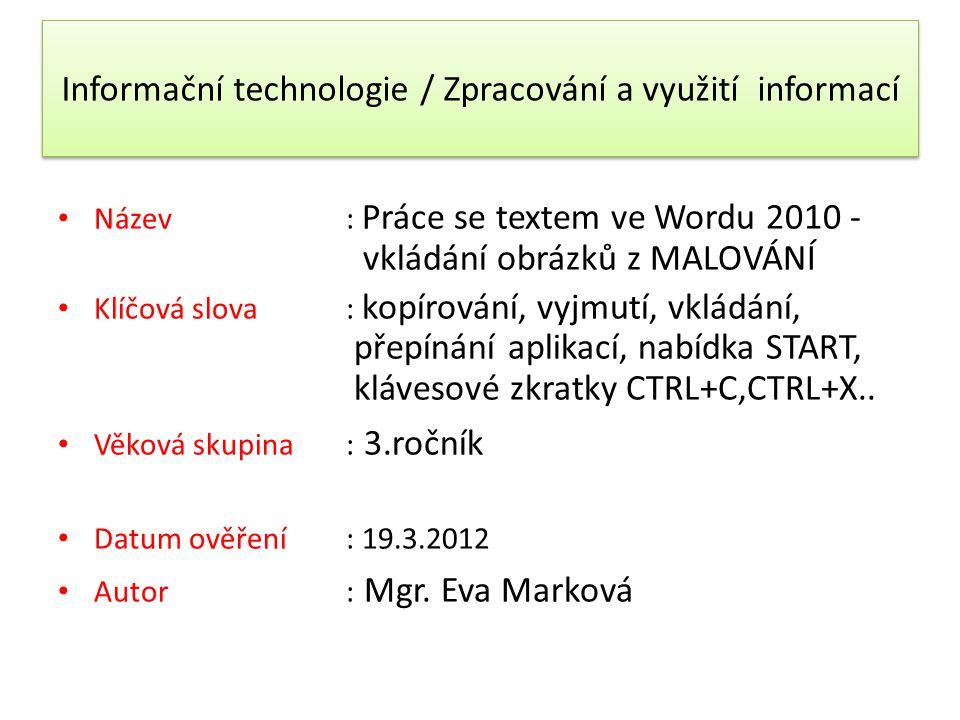 Informační technologie / Zpracování a využití informací Název: Práce se textem ve Wordu 2010 - vkládání obrázků z MALOVÁNÍ Klíčová slova : kopírování,