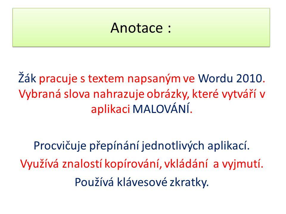 Anotace : Žák pracuje s textem napsaným ve Wordu 2010. Vybraná slova nahrazuje obrázky, které vytváří v aplikaci MALOVÁNÍ. Procvičuje přepínání jednot