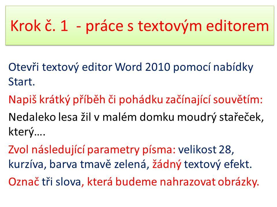Krok č. 1 - práce s textovým editorem Otevři textový editor Word 2010 pomocí nabídky Start. Napiš krátký příběh či pohádku začínající souvětím: Nedale