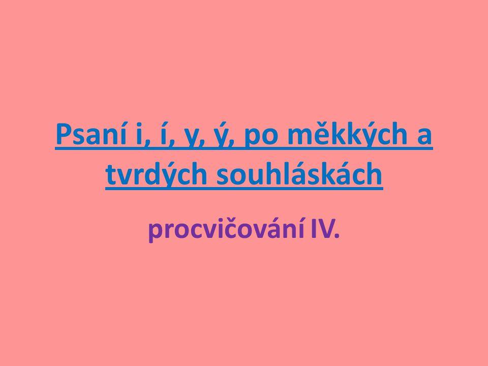 Psaní i, í, y, ý, po měkkých a tvrdých souhláskách procvičování IV.