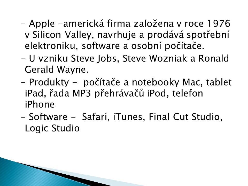 - Apple -americká firma založena v roce 1976 v Silicon Valley, navrhuje a prodává spotřební elektroniku, software a osobní počítače.