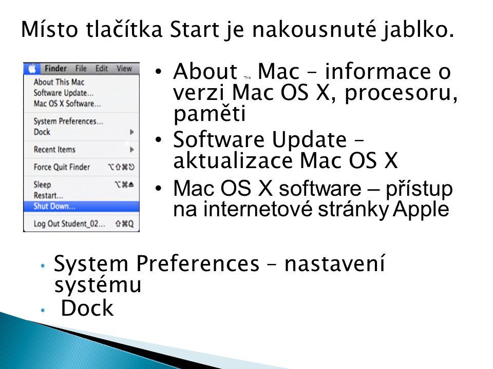 System Preferences – nastavení systému Dock – About This Mac – informace o verzi Mac OS X, procesoru, paměti Software Update – aktualizace Mac OS X Mac OS X software – přístup na internetové stránky Apple – Místo tlačítka Start je nakousnuté jablko.
