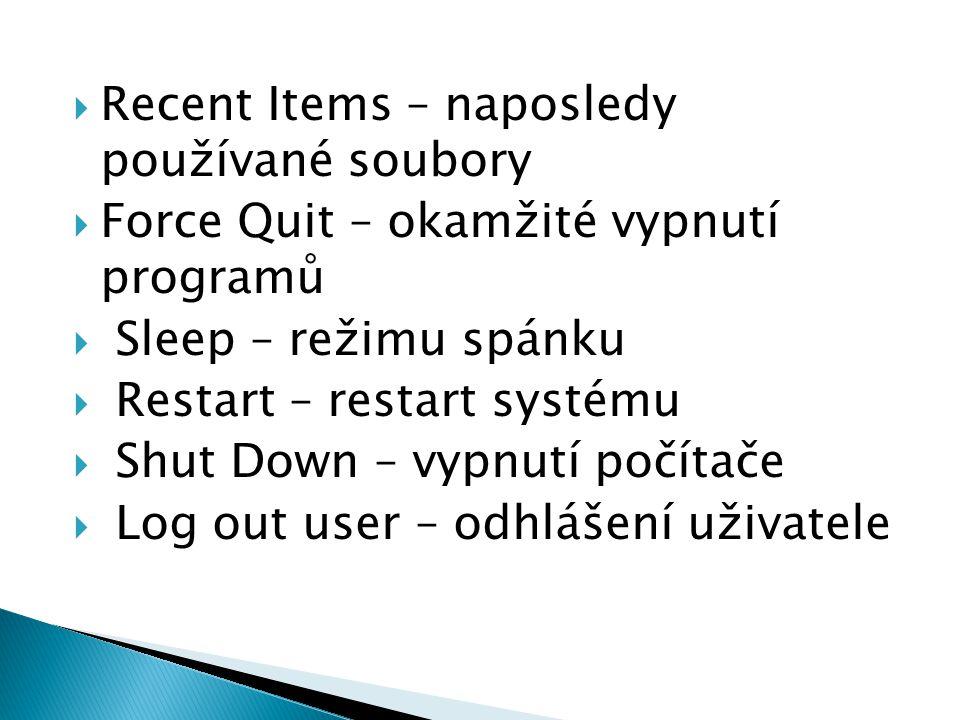  Recent Items – naposledy používané soubory  Force Quit – okamžité vypnutí programů  Sleep – režimu spánku  Restart – restart systému  Shut Down – vypnutí počítače  Log out user – odhlášení uživatele