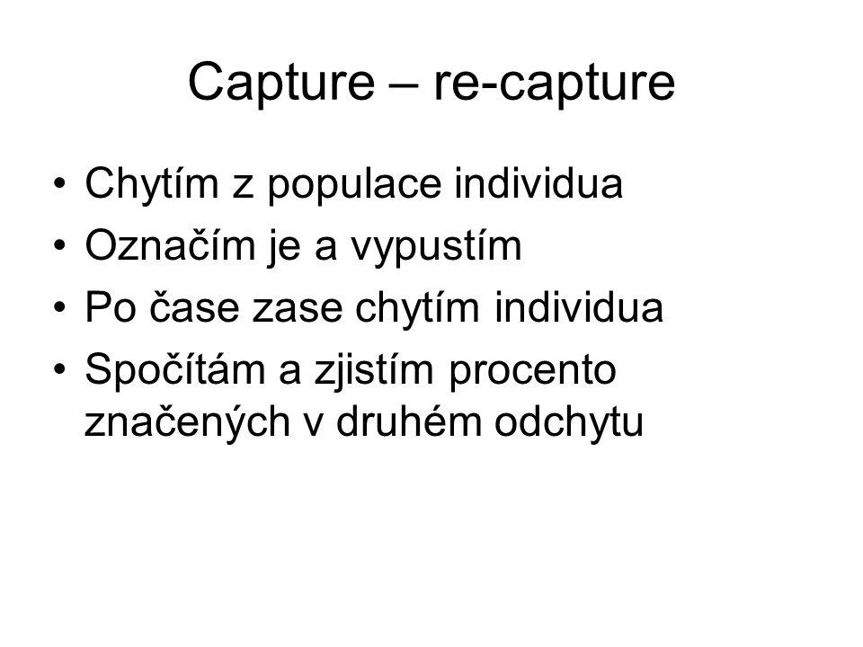 Capture – re-capture Chytím z populace individua Označím je a vypustím Po čase zase chytím individua Spočítám a zjistím procento značených v druhém odchytu