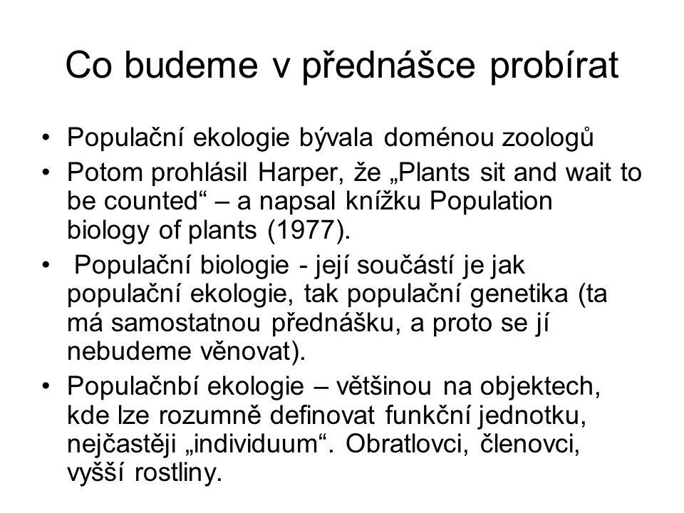 """Co budeme v přednášce probírat Populační ekologie bývala doménou zoologů Potom prohlásil Harper, že """"Plants sit and wait to be counted – a napsal knížku Population biology of plants (1977)."""