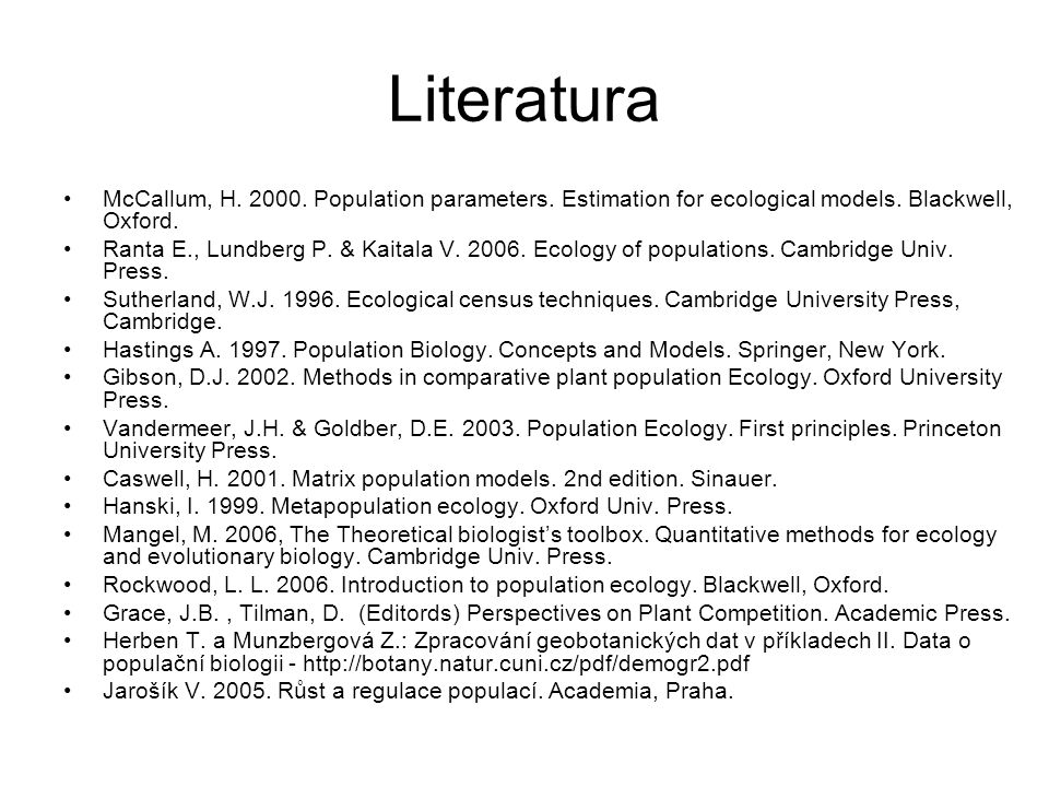 Literatura McCallum, H. 2000. Population parameters. Estimation for ecological models. Blackwell, Oxford. Ranta E., Lundberg P. & Kaitala V. 2006. Eco