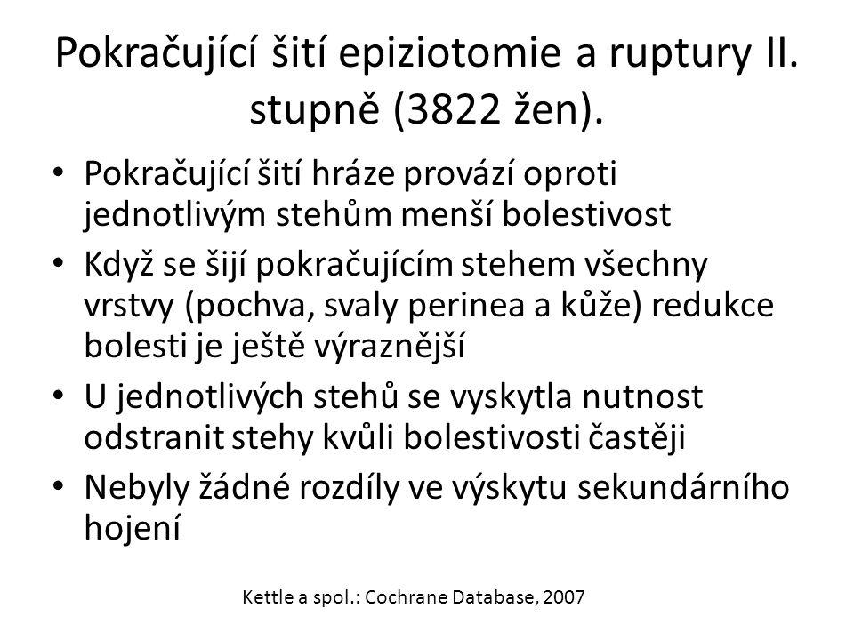 Pokračující šití epiziotomie a ruptury II. stupně (3822 žen). Pokračující šití hráze provází oproti jednotlivým stehům menší bolestivost Když se šijí