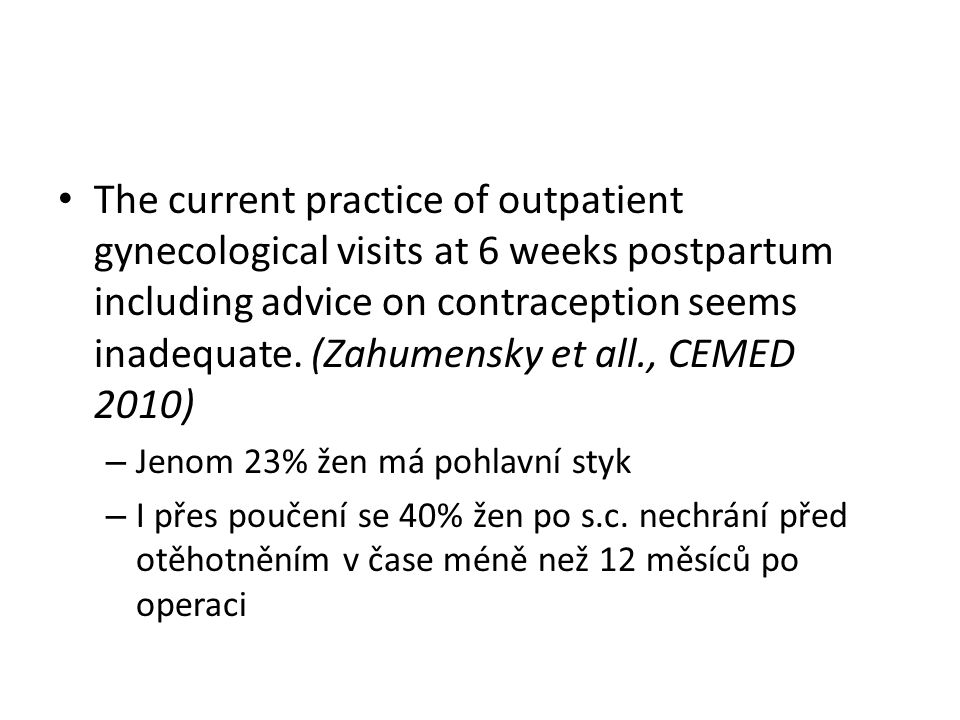 The current practice of outpatient gynecological visits at 6 weeks postpartum including advice on contraception seems inadequate. (Zahumensky et all.,