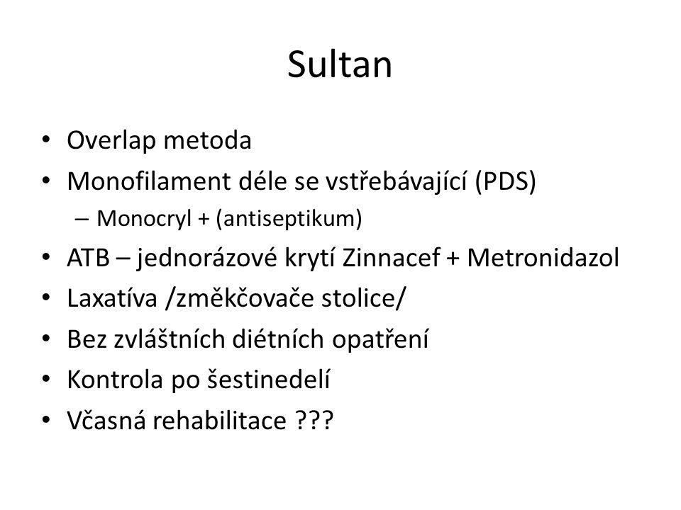 Sultan Overlap metoda Monofilament déle se vstřebávající (PDS) – Monocryl + (antiseptikum) ATB – jednorázové krytí Zinnacef + Metronidazol Laxatíva /z
