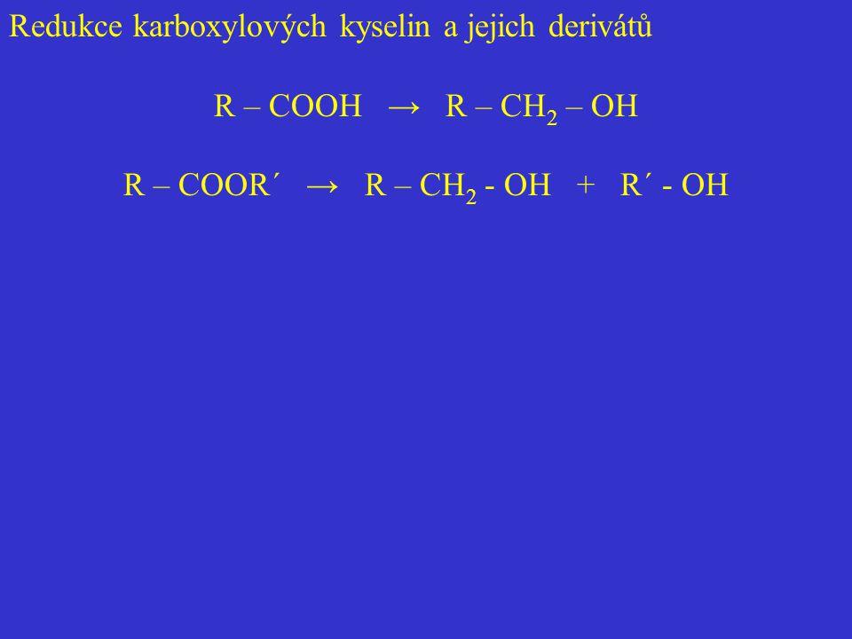 Redukce karboxylových kyselin a jejich derivátů R – COOH → R – CH 2 – OH R – COOR´ → R – CH 2 - OH + R´ - OH