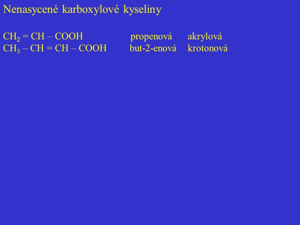 Nenasycené karboxylové kyseliny CH 2 = CH – COOH propenová akrylová CH 3 – CH = CH – COOH but-2-enová krotonová