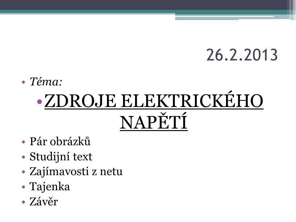 26.2.2013 Téma: ZDROJE ELEKTRICKÉHO NAPĚTÍ Pár obrázků Studijní text Zajímavosti z netu Tajenka Závěr