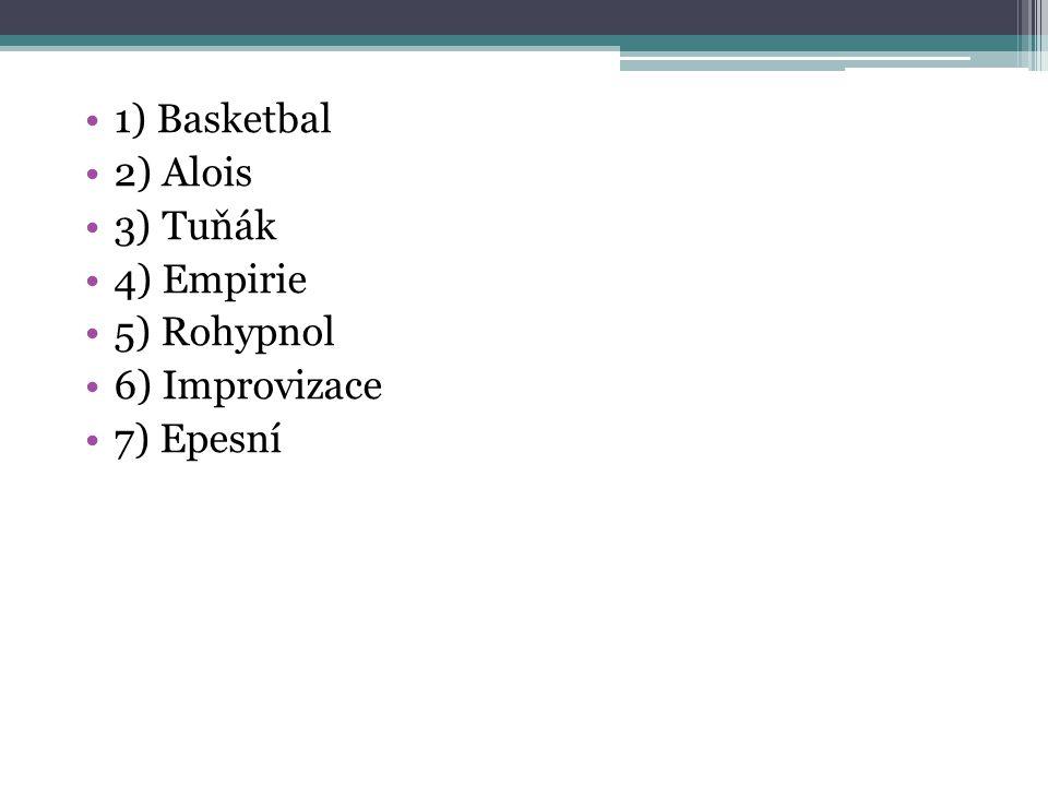 1) Basketbal 2) Alois 3) Tuňák 4) Empirie 5) Rohypnol 6) Improvizace 7) Epesní
