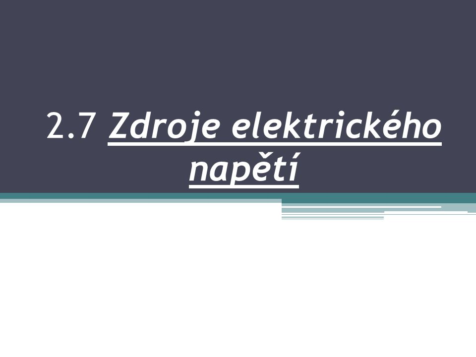 2.7 Zdroje elektrického napětí