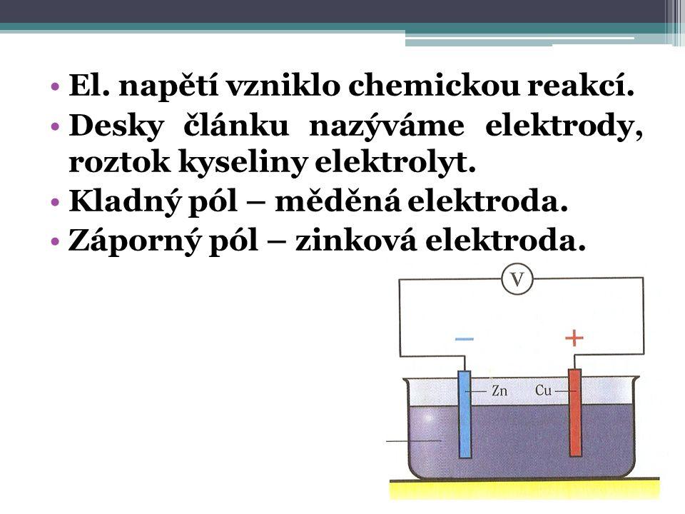 El. napětí vzniklo chemickou reakcí. Desky článku nazýváme elektrody, roztok kyseliny elektrolyt.