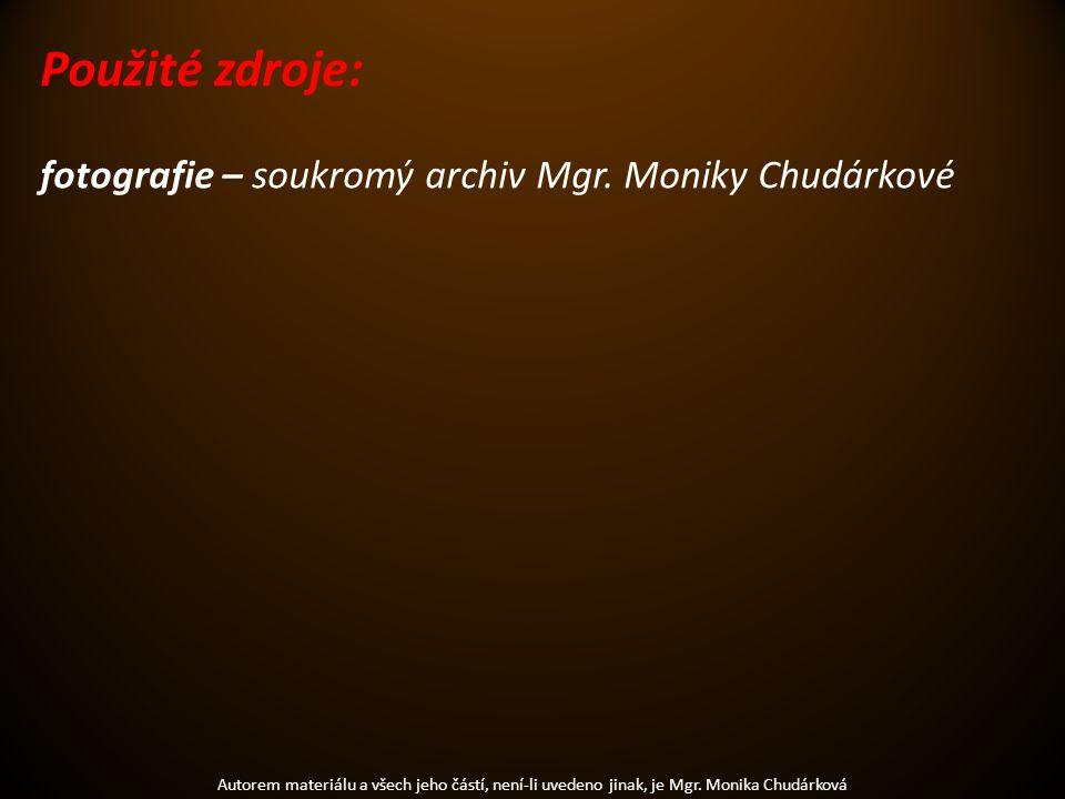 Použité zdroje: fotografie – soukromý archiv Mgr. Moniky Chudárkové Autorem materiálu a všech jeho částí, není-li uvedeno jinak, je Mgr. Monika Chudár