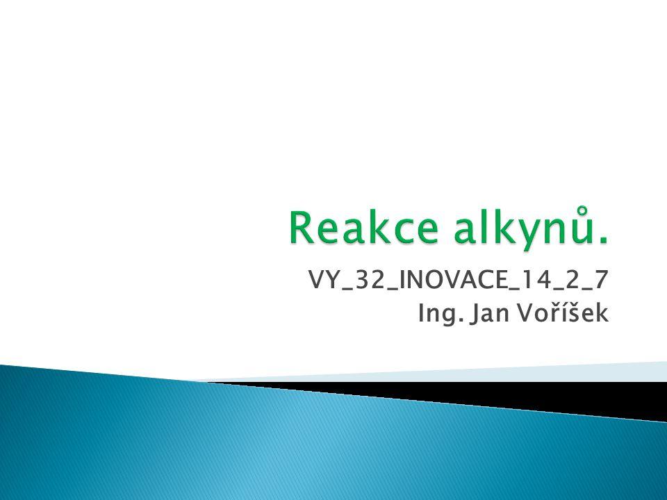  Nejběžnějším typem reakcí, do kterých alkyny vstupují, jsou adice.