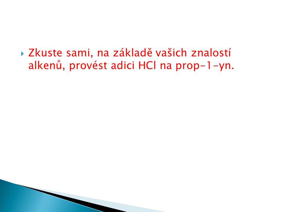  Zkuste sami, na základě vašich znalostí alkenů, provést adici HCl na prop-1-yn.