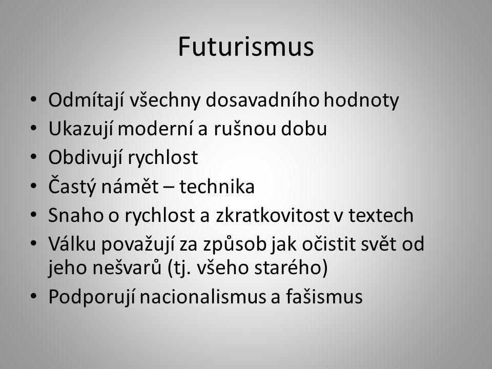 Futurismus Odmítají všechny dosavadního hodnoty Ukazují moderní a rušnou dobu Obdivují rychlost Častý námět – technika Snaho o rychlost a zkratkovitos