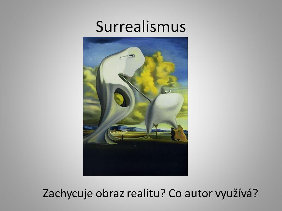 Surrealismus Zachycuje obraz realitu? Co autor využívá?