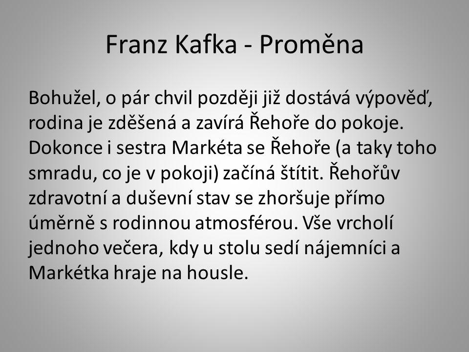 Franz Kafka - Proměna Bohužel, o pár chvil později již dostává výpověď, rodina je zděšená a zavírá Řehoře do pokoje. Dokonce i sestra Markéta se Řehoř