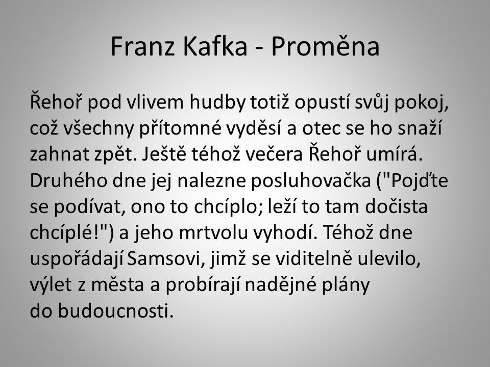 Franz Kafka - Proměna Řehoř pod vlivem hudby totiž opustí svůj pokoj, což všechny přítomné vyděsí a otec se ho snaží zahnat zpět. Ještě téhož večera Ř