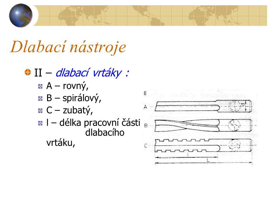 Dlabací nástroje II – dlabací vrtáky : A – rovný, B – spirálový, C – zubatý, l – délka pracovní části dlabacího vrtáku,
