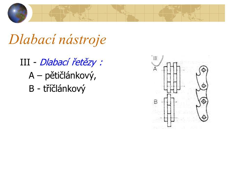 Dlabací nástroje III - Dlabací řetězy : A – pětičlánkový, B - tříčlánkový
